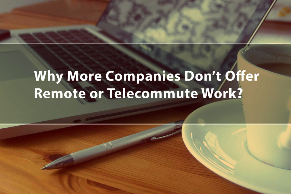 Why more companies don't offer remote or telecommute work photo