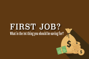 Got your first job? What is the 1st thing you should be saving for?