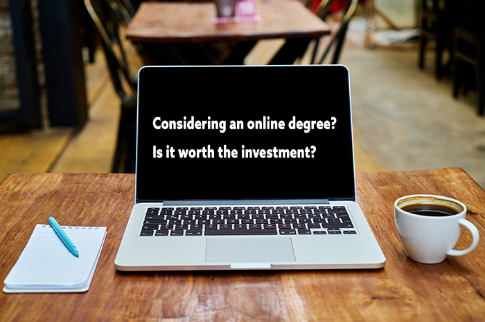 Considering an online degree? Is it worth the investment?