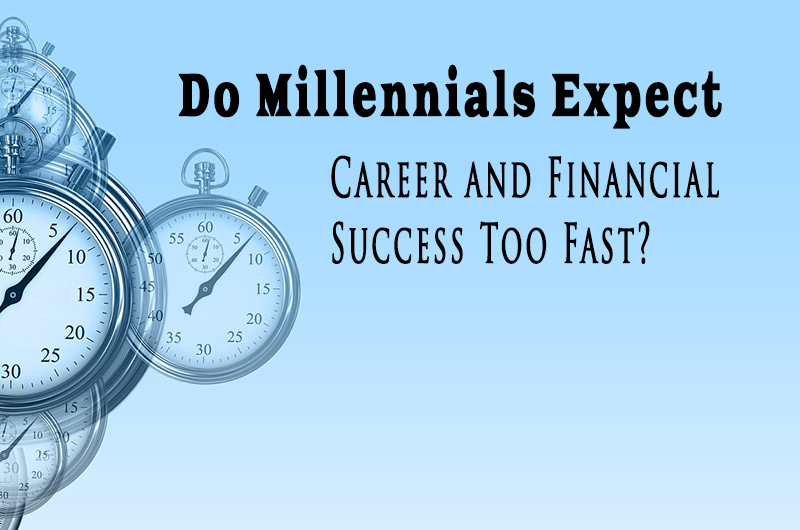 Do millennials expect career and financial success too fast?