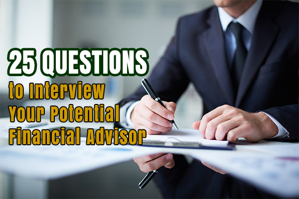 25 Questions to Interview Your Potential Financial Advisor