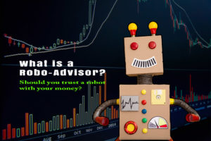 What is a Robo-Advisor. Should you trust a Robot with your money?