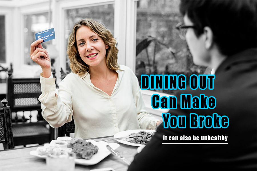 Dining Out Can Make You Broke. It can also be unhealthy.