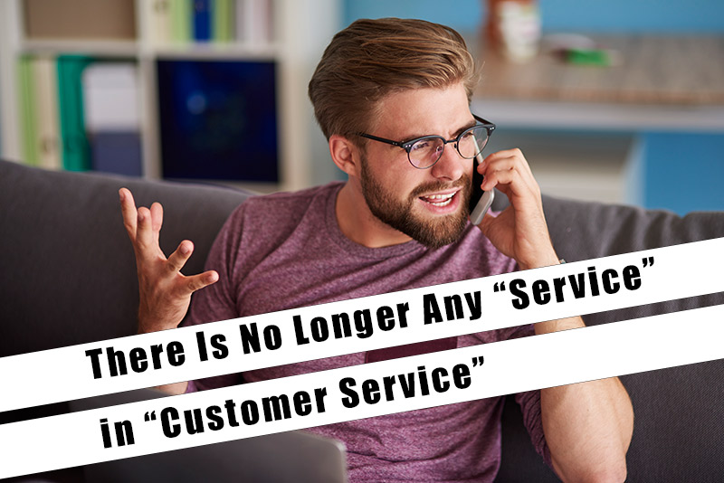 There is no longer any service in customer service.
