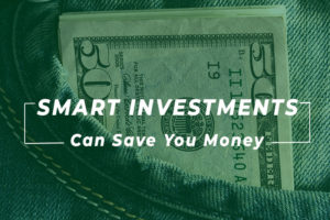 Smart Investments can save you money.