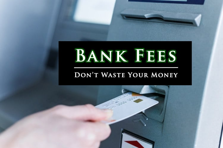 Bank Fees - Don't Waste Your Money