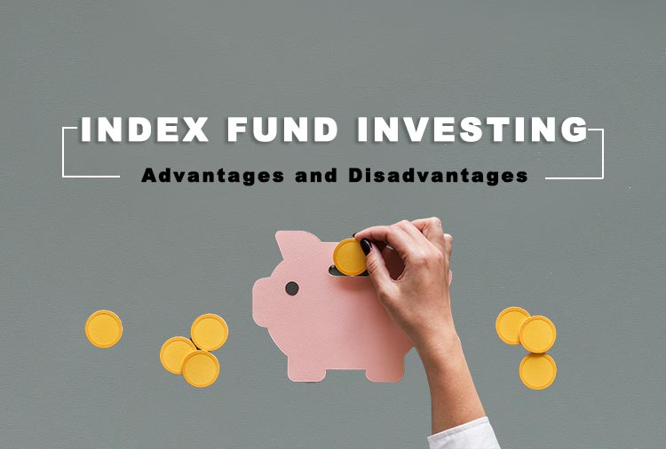 Index Fund Investing: Advantages and Disadvantages