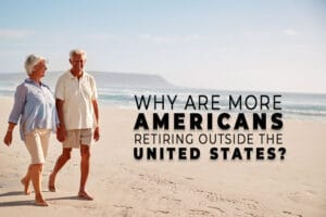 Why are more Americans retiring outside the United States?