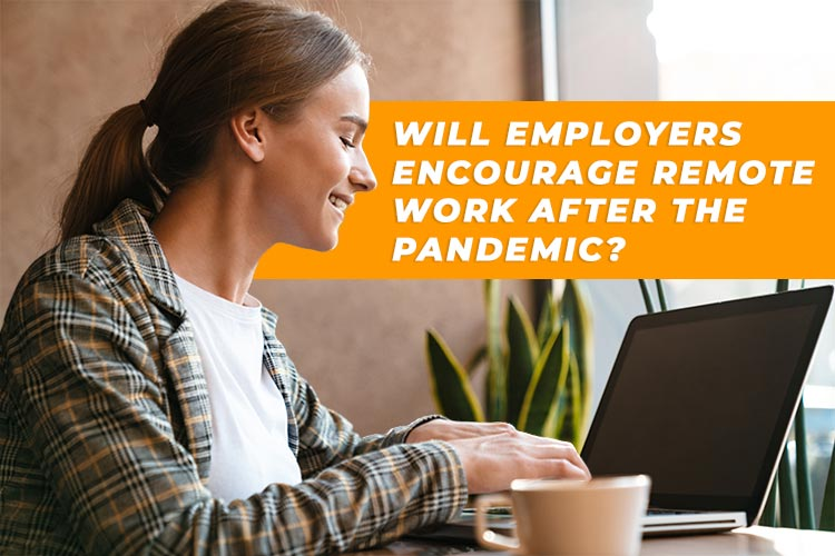 Will employers encourage remote work after the pandemic?