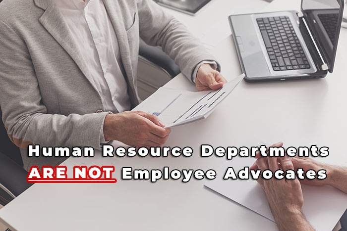 Human Resource Departments ARE NOT Employee Advocates