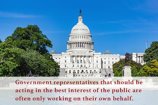 Government representatives that should be acting in the best interest of the public are often only working on their own behalf.
