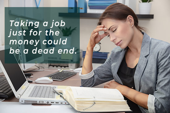 Taking a job just for the money could be a dead end.