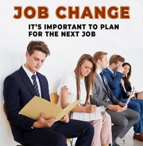 Job Change - It's Important To Plan For The Next Job