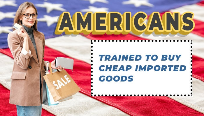 Americans: Trained To Buy Cheap Imported Goods