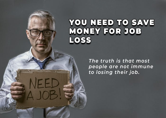 You Need To Save Money For Job Loss - The truth is that most people are not immune to losing their job.