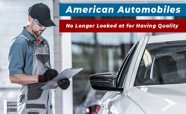 American Automobiles - No Longer Looked at for Having Quality