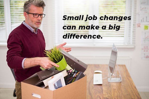 Small job changes can make a big difference.