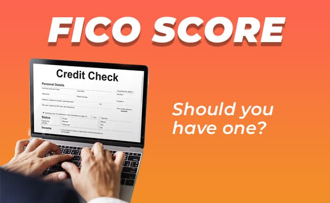 FICO Score - Should you have one?