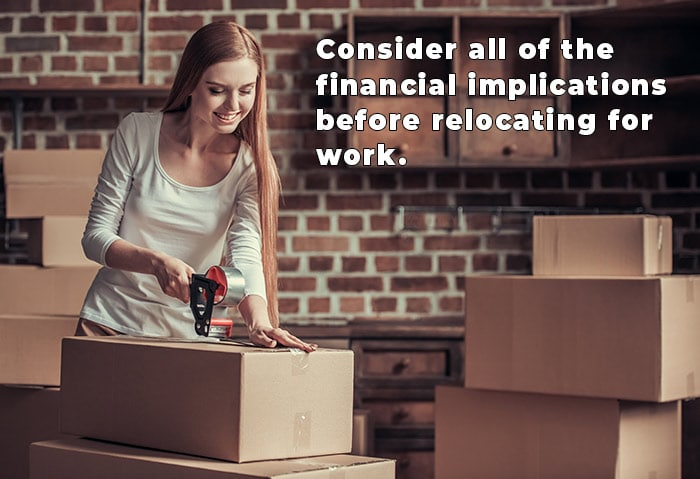 Consider all of the financial implications before relocating for work.