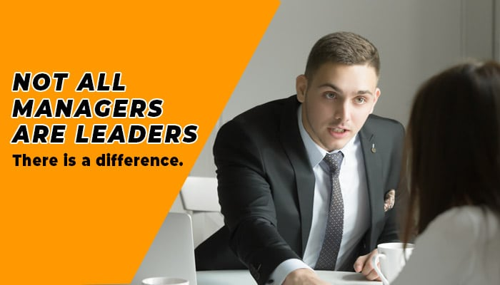 Not All Managers Are Leaders. There is a difference.