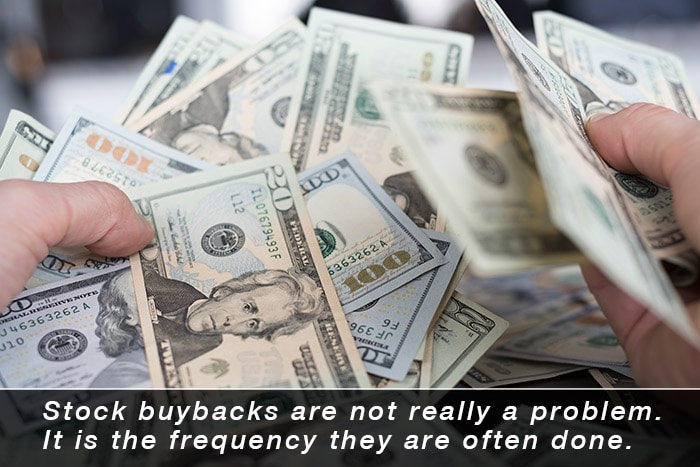 Stock buyback are not really a problem. It is the frequency they are often done.
