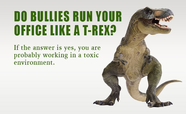Do Billies Run Your Office Like a T-Rex? If the answer is yes, you are probably working in a toxic environment.
