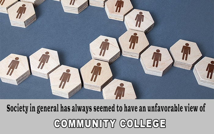 Society in general has always seemed to have an unfavorable view of community college.