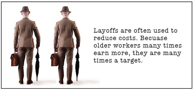 Layoffs are often used to reduce costs. Because older workers many times earn more, they are many times a target.