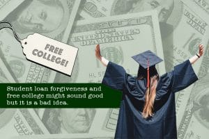 Free College - Student loan forgiveness and free college might sound good but is is a bad idea.