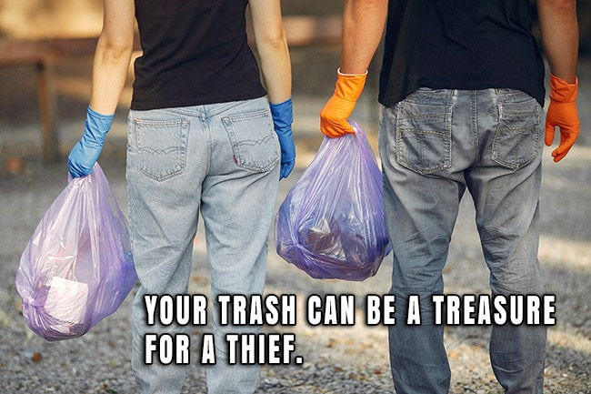 Your trash can be a treasure for a thief.