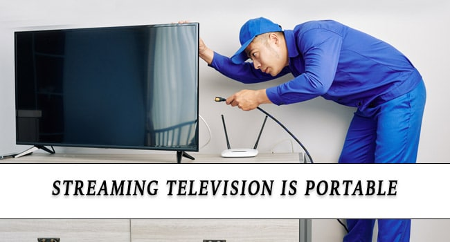 Streaming television is portable