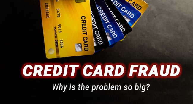 Credit Card Fraud - Why is the problem so big?