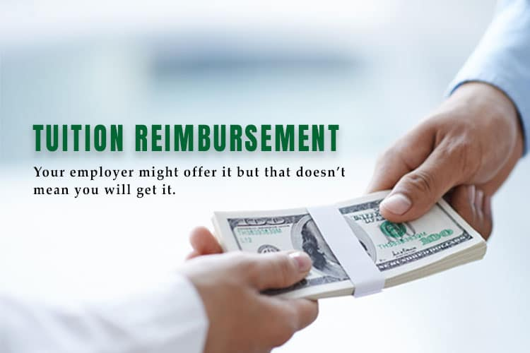 Tuition Reimbursement: Your employer might offer it but that doesn't mean you will get it.