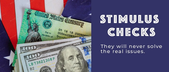 Stimulus Checks: They will never solve the real issues.